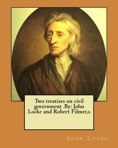 9781974413096: Two treatises on civil government .By: John Locke and Robert Filmer,s