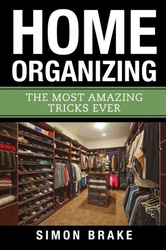 Home Organizing: The Most Amazing Tricks Ever: Simon Brake
