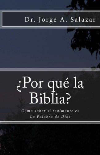 ¿Por qué la Biblia?: Cómo saber si realmente es La Palabra de Dios (Spanish Edition): Dr. Jorge A. ...