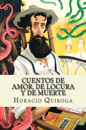 Cuentos de amor, de locura y de muerte (Spanish Edition): Horacio Quiroga