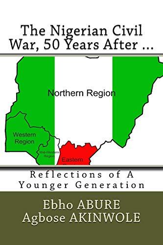 The Nigerian Civil War, 50 Years After.: Abure, Ebho