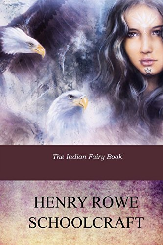 The Indian Fairy Book: Schoolcraft, Henry Rowe