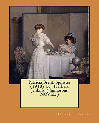 9781974550326: Patricia Brent, Spinster (1918) by: Herbert Jenkins. ( humorous NOVEL )