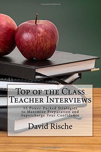 Top of the Class Teacher Interviews: 55 Power-Packed Strategies to Maximize Preparation and ...