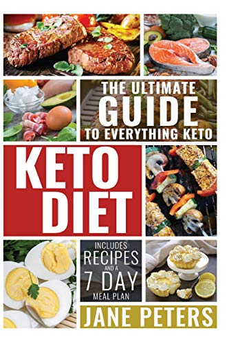 Keto Diet: The Ultimate Guide to Everything Keto; Includes Recipes and a 7 Day Meal Plan