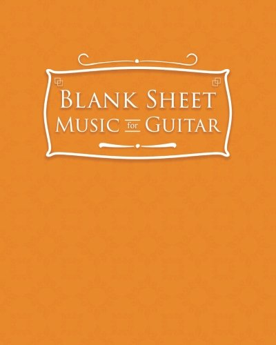 Blank Sheet Music for Guitar: 100 Blank Pages with Staff and TAB lines - Sheet Music Paper / ...