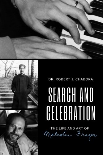 Search and Celebration: The Life and Art of Malcolm Frager: Dr. Robert J. Chabora