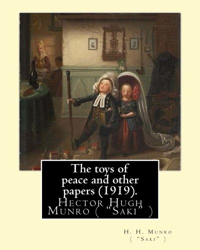 "9781974631537: The toys of peace and other papers (1919). By: H. H. Munro ( ""Saki"" ): Hector Hugh Munro (18 December 1870 – 14 November 1916), better known by the ... satirize Edwardian society and culture."