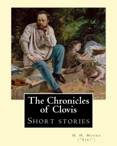 The Chronicles of Clovis (Short Stories). by: Saki), H. H.