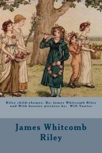 Riley child-rhymes. By: James Whitcomb Riley and: Riley, James Whitcomb