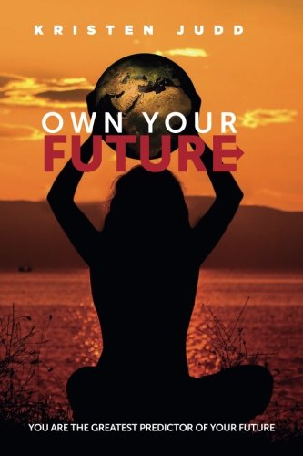 Own Your Future Journal: Your Habits Predict Your Future: Kristen Judd