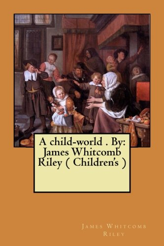 9781974658961: A child-world By: James Whitcomb Riley (Children's)