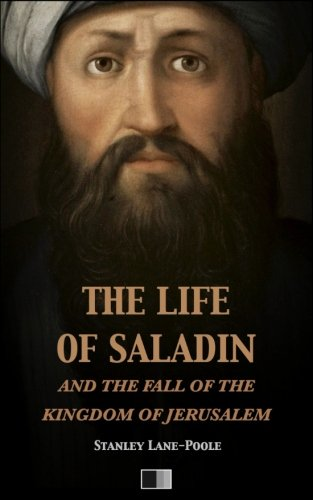 The Life of Saladin and the Fall: Lane-Poole, Stanley