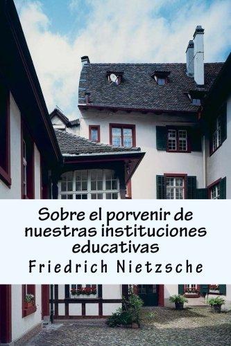 Sobre El Porvenir de Nuestras Instituciones Educativas: Nietzsche, Friedrich