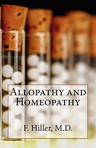 Allopathy and Homoepathy: Before the Judgment of: Hiller, M. D.