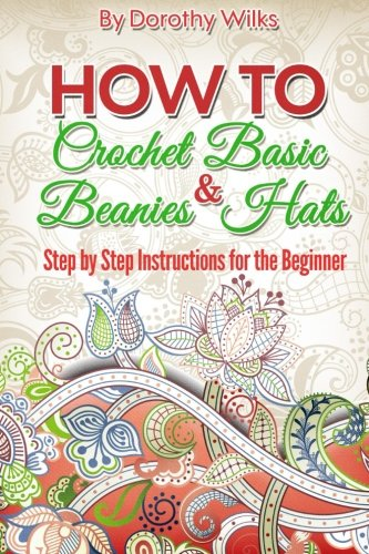 9781974679256: Crochet: How to Crochet Basic Beanies and Hats with Step by Step Instructions for the Beginner