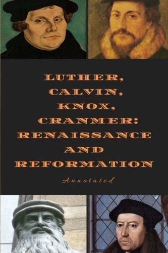 Luther, Calvin, Knox, and Cranmer:: Renaissance and: Lord LL.D., John