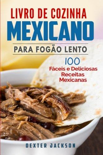 Livro de Cozinha Mexicano Para Fogao Lento: Jackson, Dexter