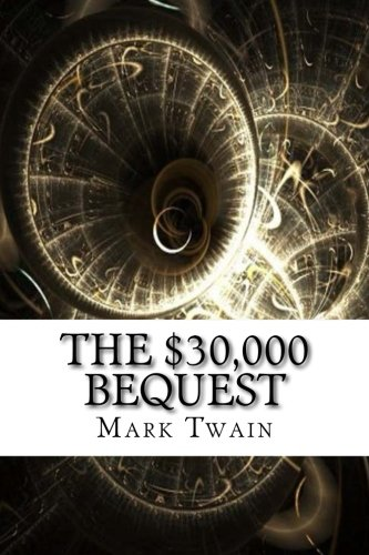 The $30,000 Bequest (Paperback): Mark Twain