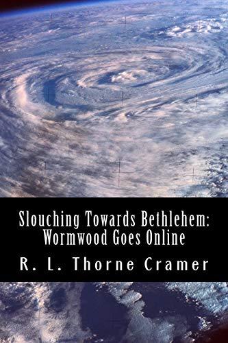 Slouching Towards Bethlehem: Wormwood Goes Online: A: R L Thorne