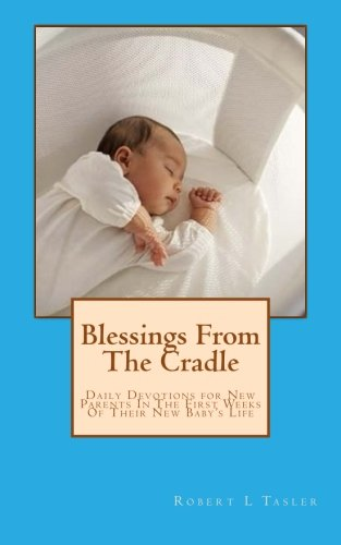 Blessings From The Cradle: Daily Devotions for New Parents In The First Weeks Of Their New Baby&#...