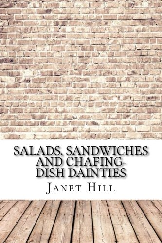 Salads, Sandwiches and Chafing-Dish Dainties: Hill, Janet MacKenzie