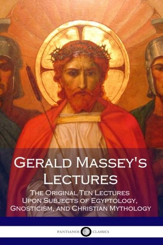 9781975672225: Gerald Massey's Lectures: The Original Ten Lectures Upon Subjects of Egyptology, Gnosticism, and Christian Mythology