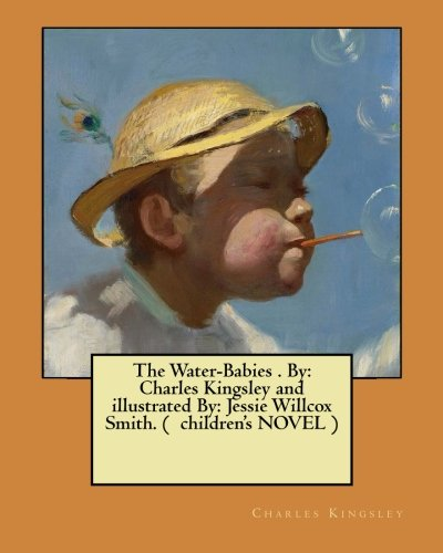 9781975696801: The Water-Babies By: Charles Kingsley and illustrated By: Jessie Willcox Smith. (children's NOVEL)