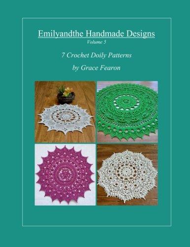 Emilyandthe Handmade Designs, Volume 5: 7 Crochet Doily Designs by Grace Fearon