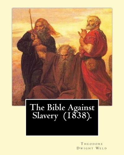 The Bible Against Slavery (1838). By: Theodore: Weld, Theodore Dwight
