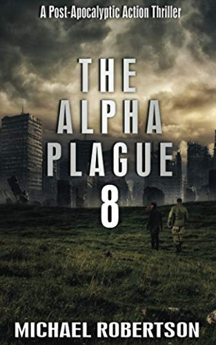 The Alpha Plague 8: A Post-Apocalyptic Action: Michael Robertson