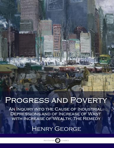 9781975767099: Progress and Poverty: An Inquiry into the Cause of Industrial Depressions and of Increase of Want with Increase of Wealth; The Remedy