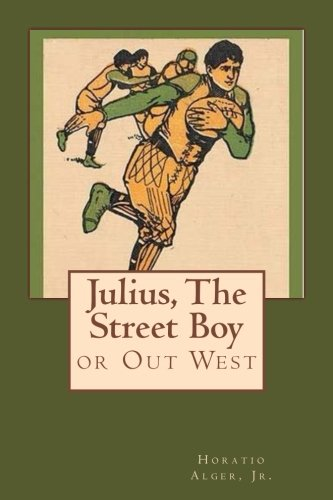 Julius, the Street Boy: Or Out West: Alger, Jr. Horatio