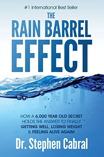 9781975774837: The Rain Barrel Effect: How a 6,000 Year Old Answer Holds the Secret to Finally Getting Well, Losing Weight & Feeling Alive Again!