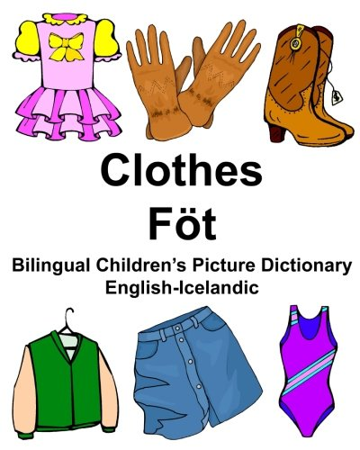 English-Icelandic Clothes/Fot Bilingual Children's Picture Dictionary Myndaoroabok: Carlson Jr, Richard