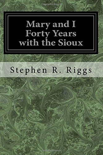 Mary and I Forty Years with the: Riggs, Stephen R.