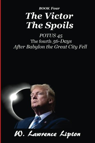 9781975813703: The Victor The Spoils: The Fourth Fifty-six Days After Babylon the Great City Fell (Trump Card) (Volume 4)