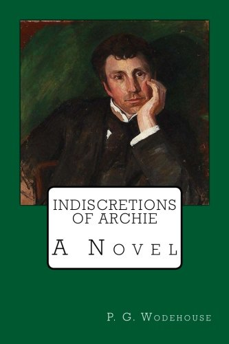 Indiscretions of Archie: Wodehouse, P. G.
