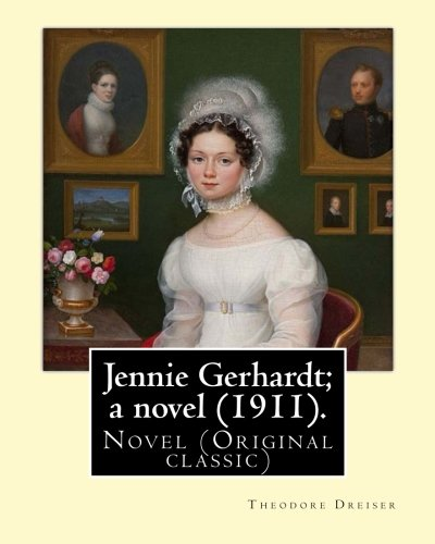 Jennie Gerhardt; A Novel (1911). by: Theodore: Dreiser, Theodore