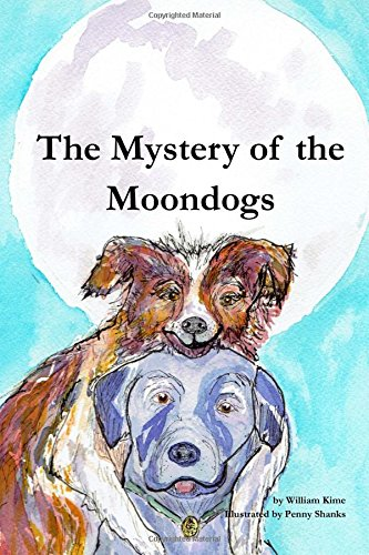 The Mystery of the Moondogs: An adventure and a mystery: Mr. William Kime
