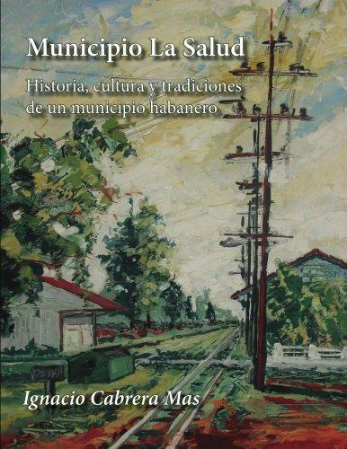 Municipio La Salud: Historia, cultura y tradiciones de un municipio habanero (Spanish Edition): ...