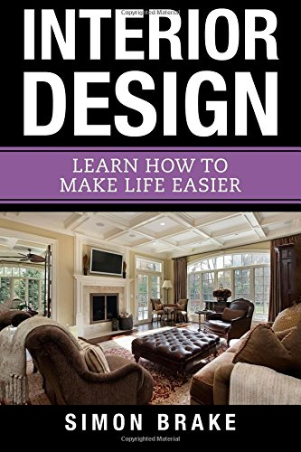 Interior Design: Learn How to Make Life: Simon Brake