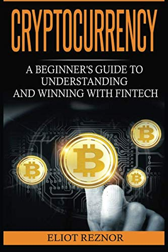 Cryptocurrency: A Beginner's Guide To Understanding And Winning With Fintech (Bitcoin, ...
