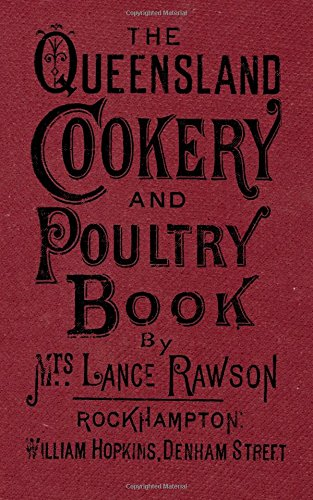 The Queensland Cookery and Poultry Book: 1890: Mrs Lance Rawson