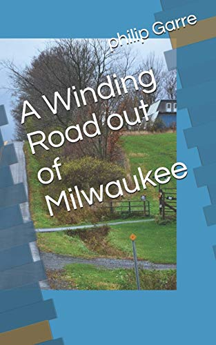 A Winding Road Out of Milwaukee: Garre, Philip