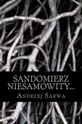 Sandomierz Niesamowity.: .Zjawy, Duchy, Upiory: Sarwa, Andrzej Juliusz