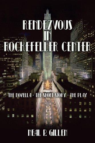 Rendezvous in Rockefeller Center: The Novella - The Short Story - The Play: Neal P. Gillen
