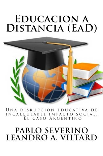 Educacion a Distancia (EaD): Una disrupcià n: Leandro A. Viltard