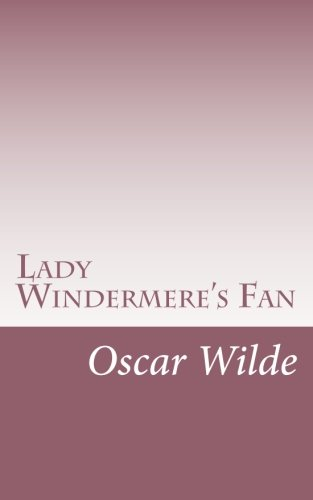 9781976044830: Lady Windermere's Fan: A Play About A Good Woman