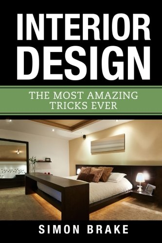 Interior Design: The Most Amazing Tricks Ever: Simon Brake